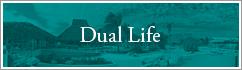 Dual Life